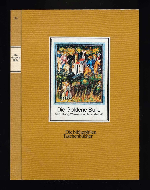 Die Goldene Bulle. Nach König Wenzels Prachthandschrift. Mit der deutschen Übersetzung von Konrad Müller. 3. Aufl.