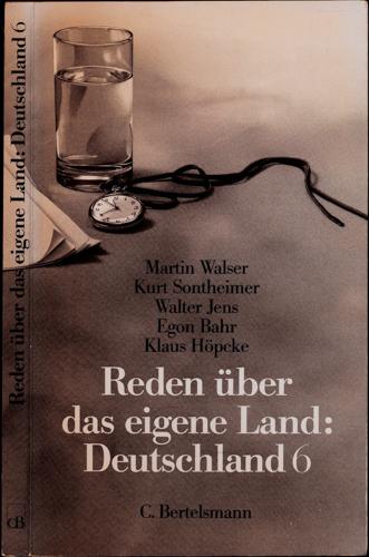 Reden über das eigene Land. Band 6: Martin Walser / Kurt Sontheimer / Walter Jens / Egon Bahr / Klaus Höpcke.