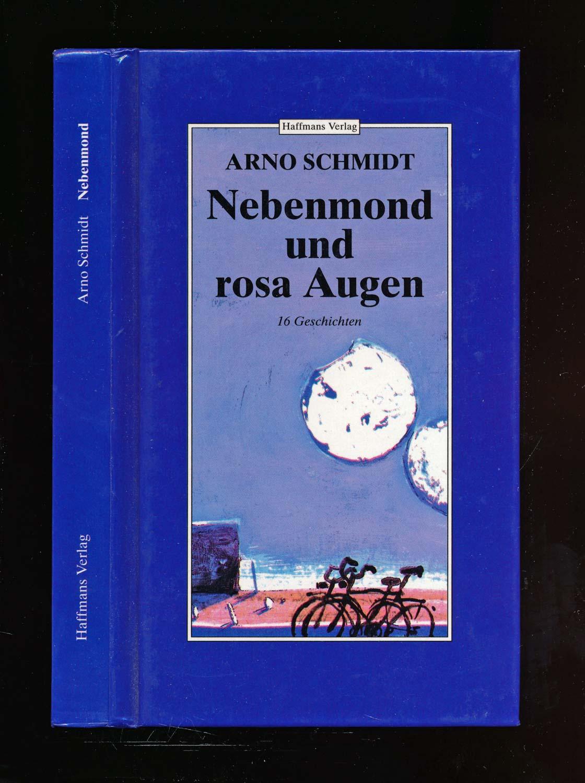 Schmidt, Arno Nebenmond und rosa Augen. 16 Geschichten.