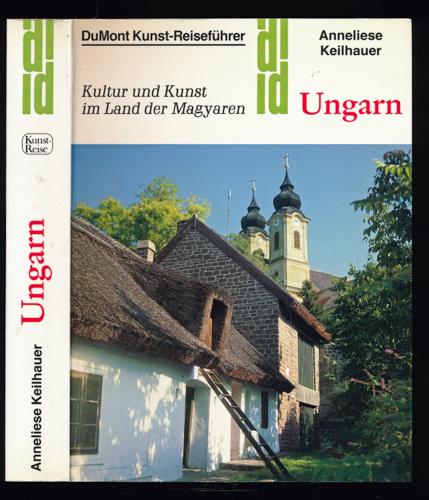 KEILHAUER, Annemarie Ungarn. Kultur und Kunst im Land der Magyaren. 2. Aufl.