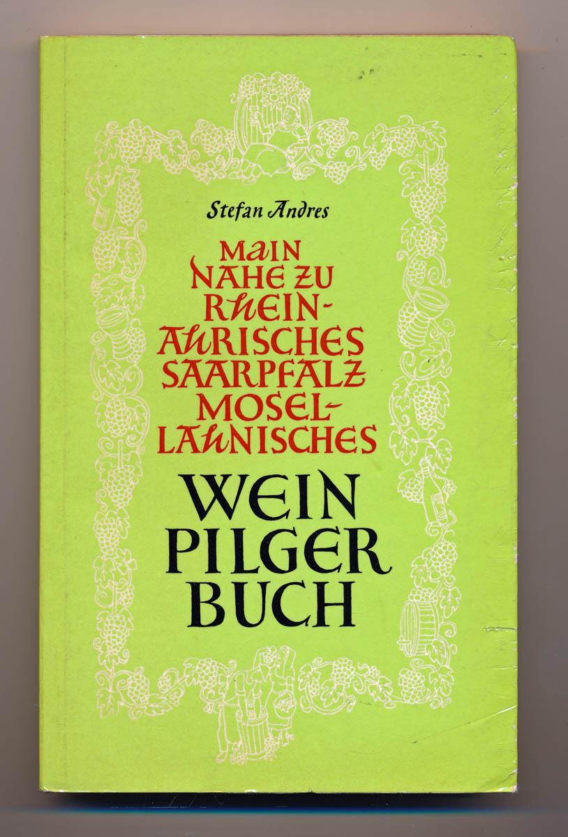 ANDRES, Stefan Main nahe zu rheinahrisches saarpfalz mosel-lahnisches Weinpilgerbuch. 14. Aufl.
