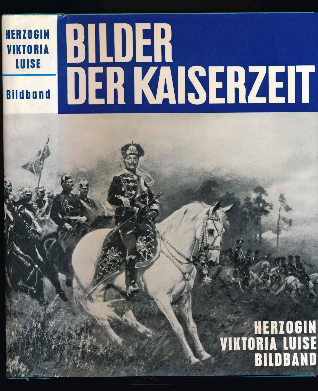 VIKTORIA LUISE (Herzogin) Bilder der Kaiserzeit. 2. Aufl.