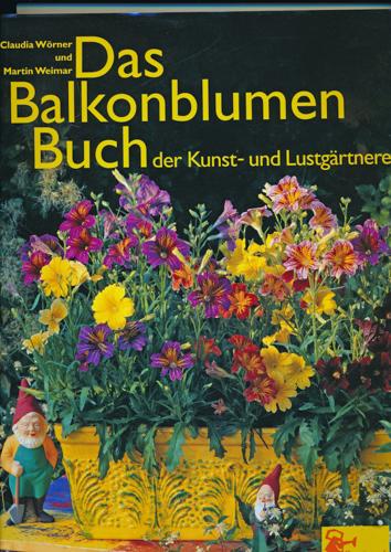 Das Balkonblumen-Buch der Kunst- und Lustgärtnerei. 1. Aufl.
