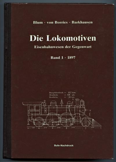 Das Eisenbahn-Maschinenwesen der Gegenwart. Erster Abschnitt: Die Eisenbahn-Betriebsmittel. Erster Teil: Die Lokomotiven.