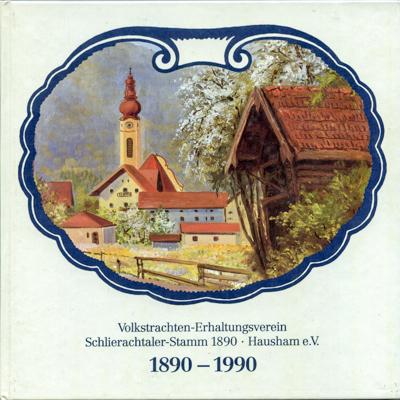 Festschrift zum 100-jährigen Gründungsjubiläum des Volkstrachten-Erhaltungsverein Schlierachtaler-Stamm 1890 · Hausham e.V..