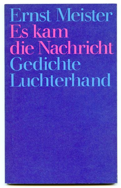 MEISTER, Ernst Es kam die Nachricht. Gedichte.