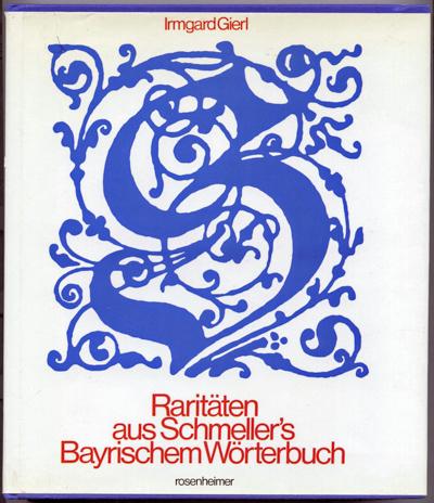 Raritäten aus Schmellers Bayerischem Wörterbuch.