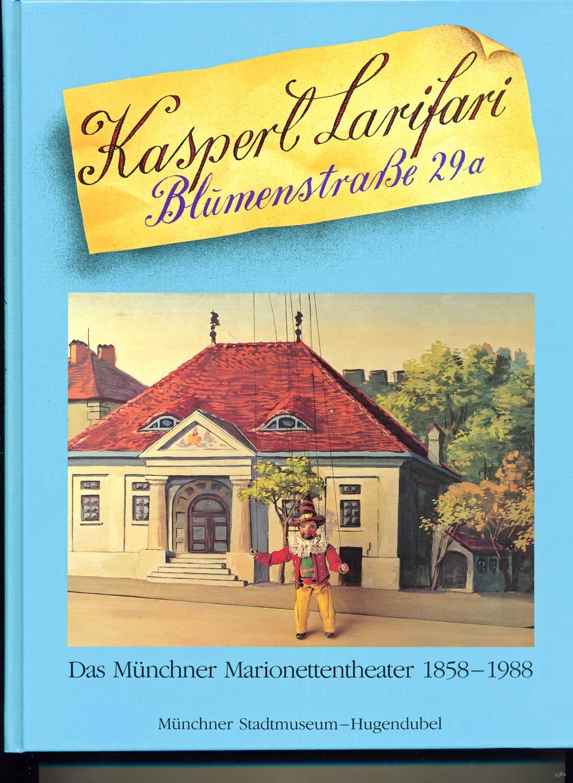 Kasperl Larifari Blumenstrasse 29a. Das Münchner Marionetten-Theater 1858 - 1988.