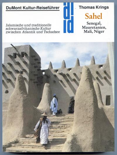 KRINGS, Thomas Sahel. Senegal, Mauretanien, Mali, Niger. Islamische und traditionelle schwarzafrikanische Kultur zwischen Atlantik und Tschadsee. 5. Aufl.