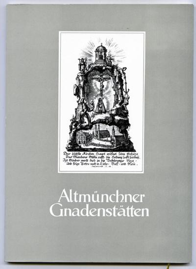 Altmünchner Gnadenstätten. Wallfahrt und Volksfrömmigkeit im kurfürstlichen München. 2. Aufl.