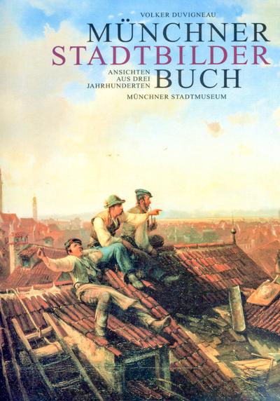 DUVIGNEAU, Volker Münchner Stadtbilderbuch. Ansichten aus drei Jahrhunderten.