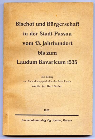 Bischof und Bürgerschaft in der Stadt Passau vom 13. Jahrhundert bis zum Laudum Bavaricum 1535. Ein Beitrag zur Entwicklungsgeschichte der Stadt Passau.