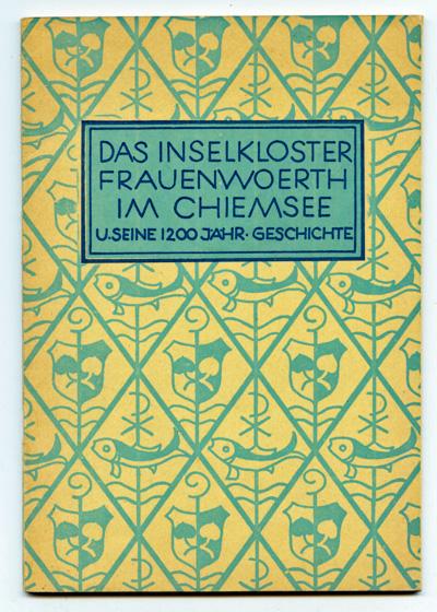 Das Inselkloster Frauenwoerth im Chiemsee und seine 1200-jährige Geschichte, bearb. und hrggb. von den Benediktinerinnen der Abtei.