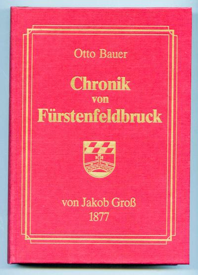 Chronik von Fürstenfeldbruck bis 1878, hrggb. von Otto Bauer.