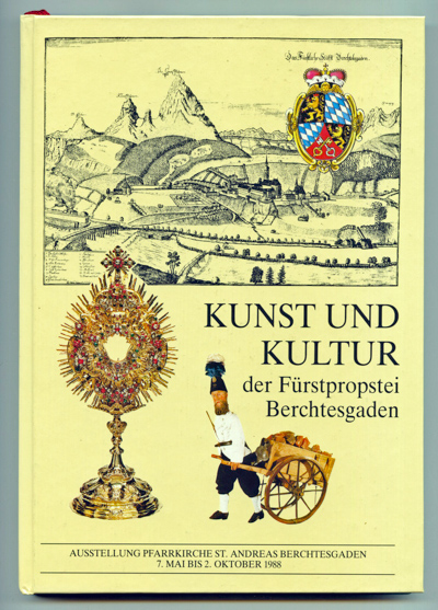 Kunst und Kultur der Fürstprobstei Berchtesgaden. Ausstellung Pfarrkirche St. Andreas Berchtesgaden 7. Mai bis 2. Oktober 1988.