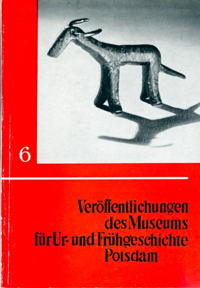 Veröffentlichungen des Museums für Ur- und Frühgeschichte Potsdam. Hier: Heft 6/1971.