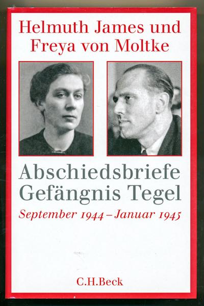 Abschiedsbriefe Gefängnis Tegel September 1944 - Januar 1945, hrggb. von Caspar v. Moltke und Ulrike v. Moltke.