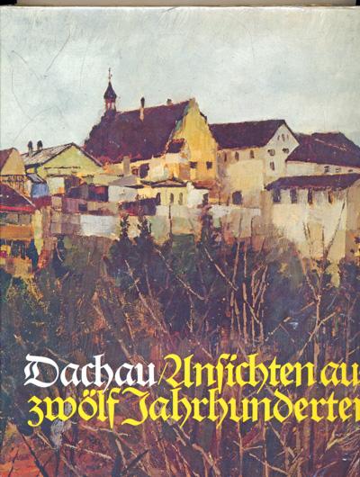 WICHMANN, Siegfried (Red.) Dachau. Ansichten aus zwölf Jahrhunderten.