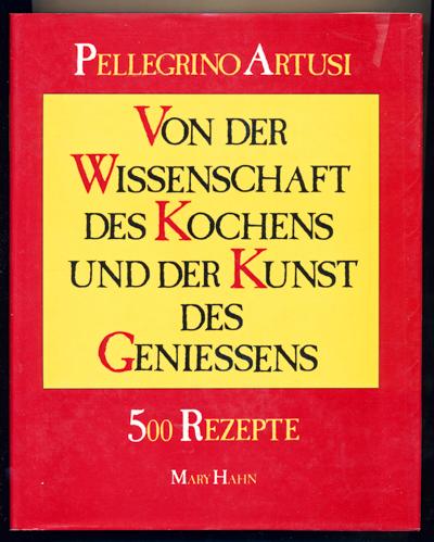 ARTUSI, Pellegrino Von der Wissenschaft des Kochens und der Kunst des Geniessens. 500 Rezepte.