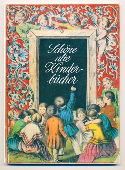 Schöne alte Kinderbücher. Ausstellung der Arbeitsgemeinschft Antiquariat im Börsenverein des Deutschen Buchhandels.