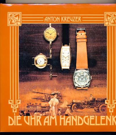 KREUZER, Anton Die Uhr am Handgelenk. Geschichte der Armbanduhr.