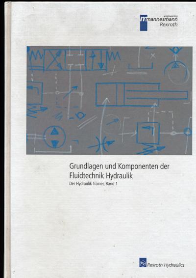 Grundlagen und Komponenten der Fluidtechnik Hydraulik. Lehr- und Informationsbuch.