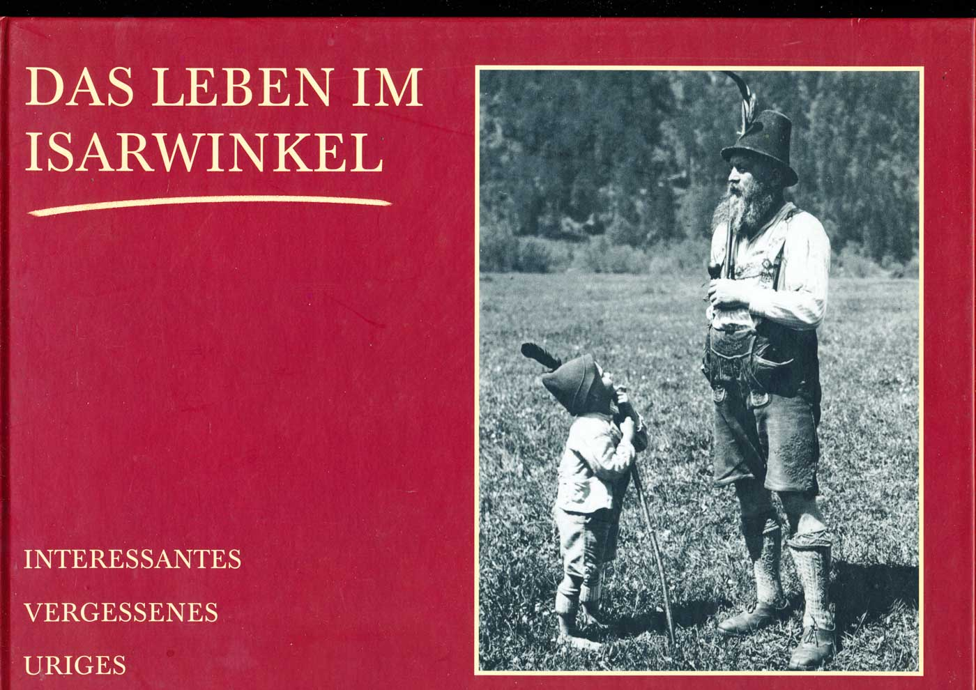 Das Leben im Isarwinkel. Interessantes, Vergessenes, Uriges.