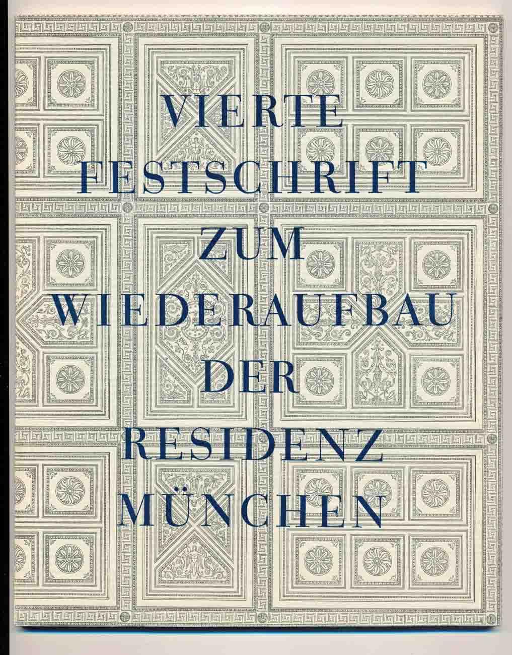 Vierte Festschrift zum Wiederaufbau der Residenz München. Ausbau des Festsaalbauflügels an der Nordostecke der Residenz.