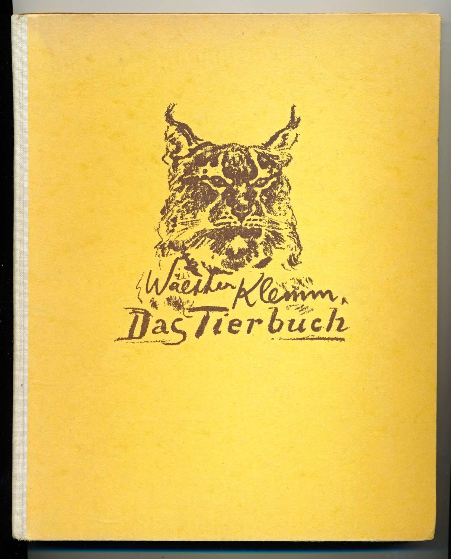 KLEMM, Walther Das Tierbuch. 150 Tierbilder, wiedergegeben nach Steinzeichnungen des Künstlers. 1. Aufl.