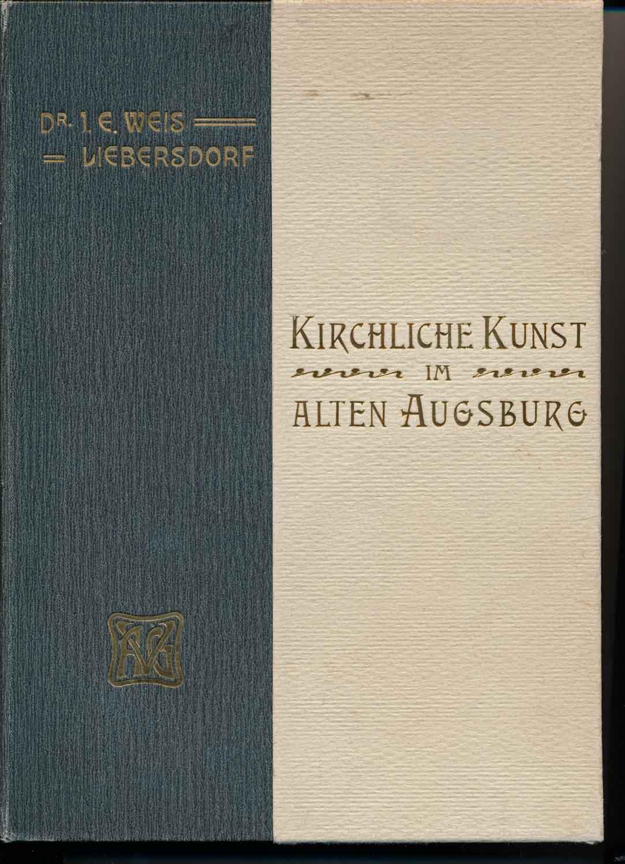 Kirchliche Kunst im alten Augsburg. 2 Teile (in 1). 1. Aufl.