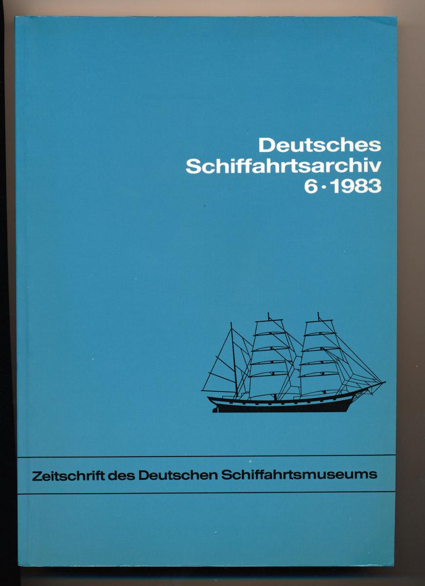 Deutsches Schiffahrtsarchiv Ausgabe 6/1983. Zeitschrift des Deutschen Schiffahrtsmuseums.
