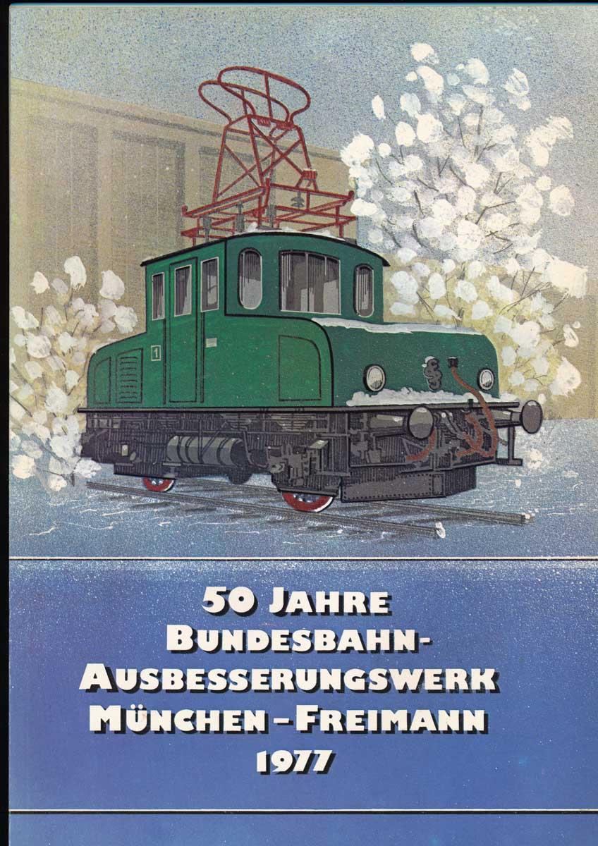 50 Jahre Bundesbahn-Ausbesserungswerk München-Freimann 1977.