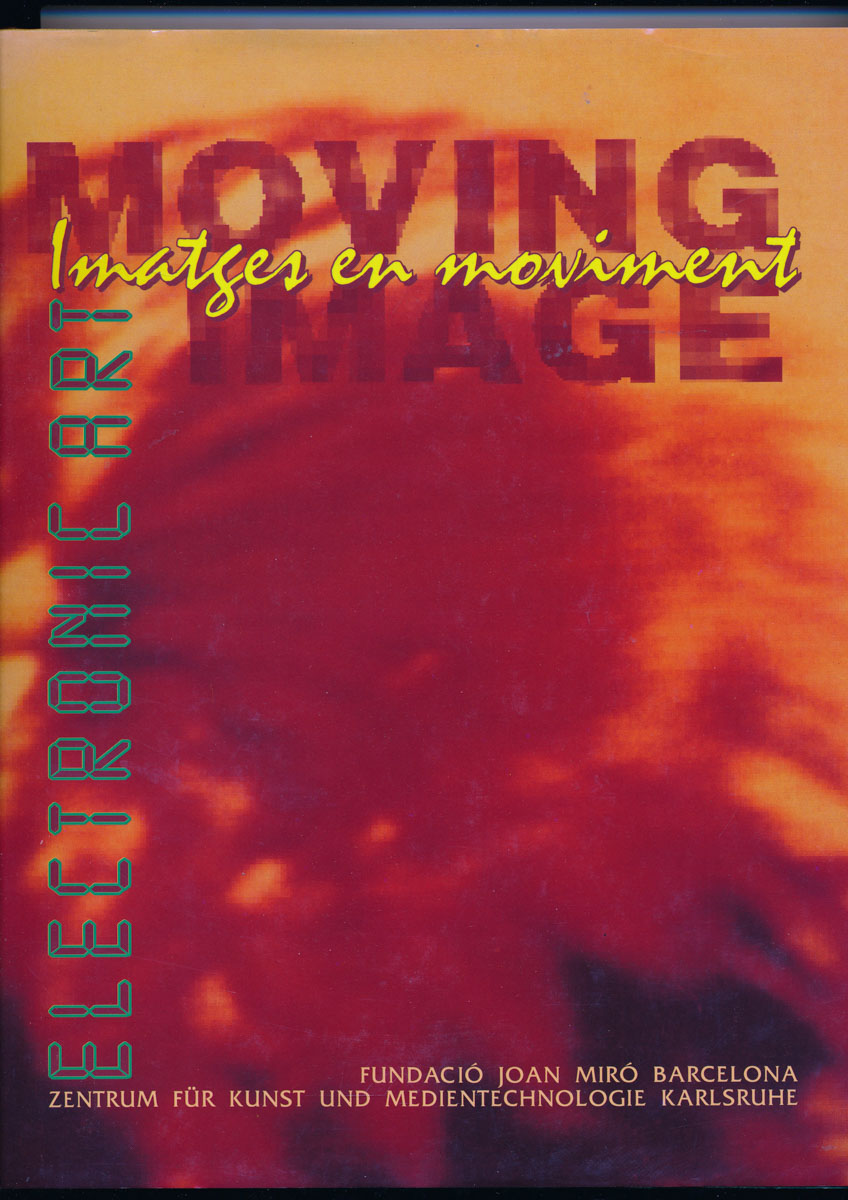 Moving Image. Imatges en moviment. Electronic Art. Katalog zweisprachig dt. / span..