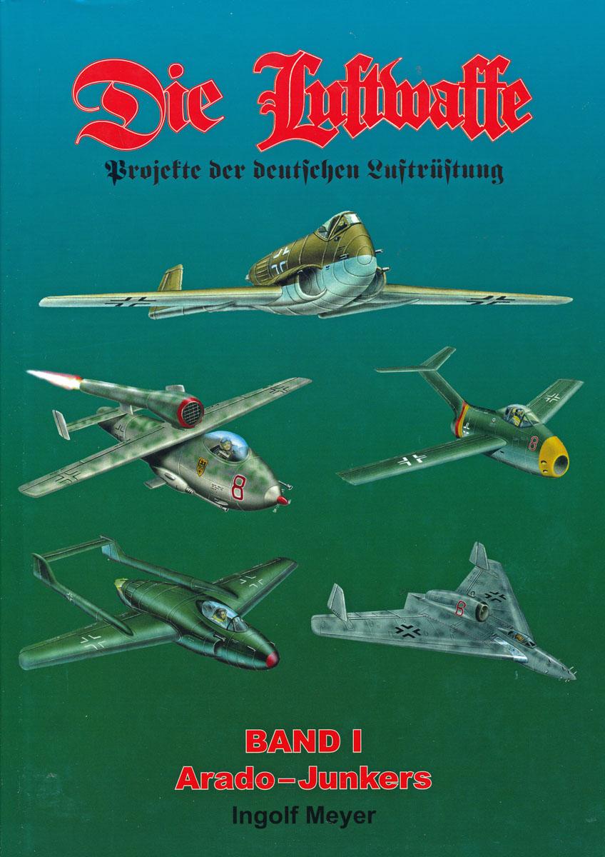 Die Luftwaffe. Projekte der deutschen Luftrüstung. hier: Band 1: Arado Junkers - Jäger, Zerstörer, Nachtjäger, Schlachtflugzeuge.