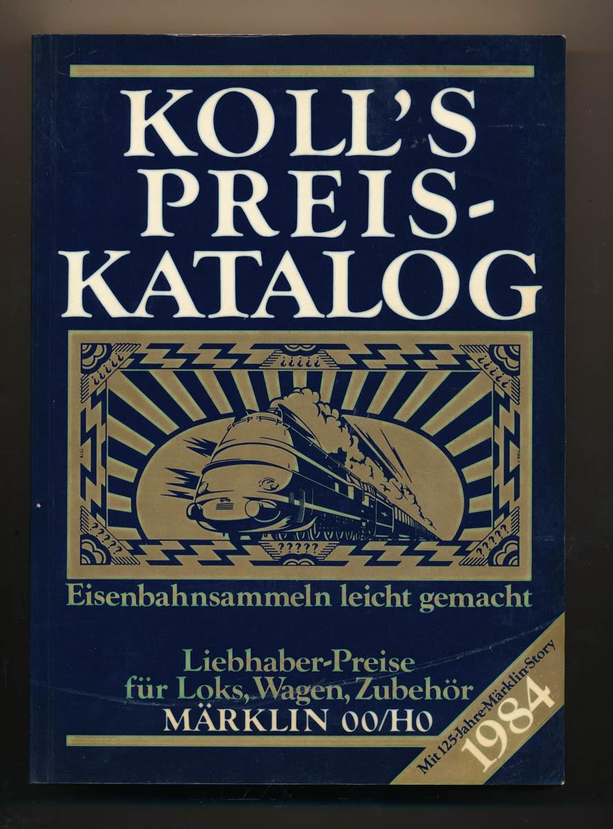 Koll`s Preis-Katalog. Eisenbahnsammeln leicht gemacht. Liebhaber-Preise für Loks, Wagen, Zubehör. Märklin 00/H0. Ausgabe 1984.