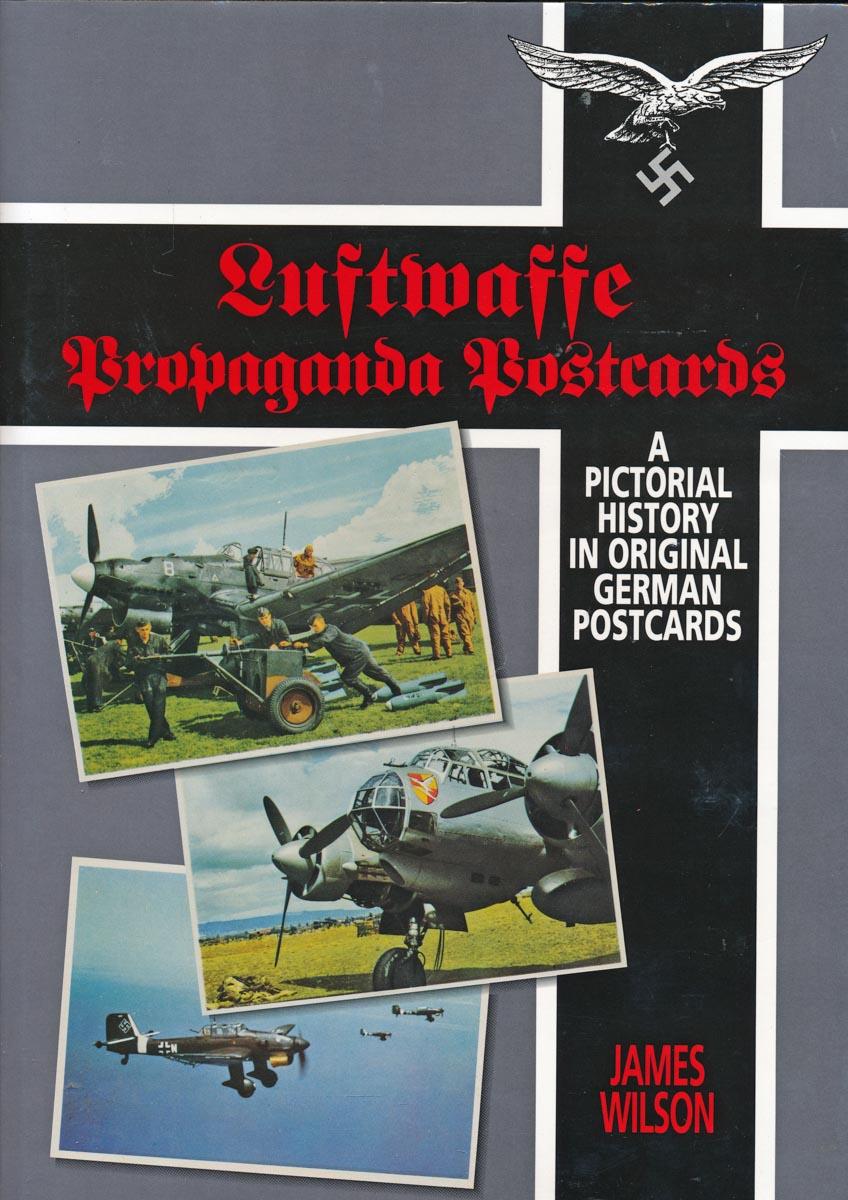 Luftwaffe Propaganda Postcards. A Pictorial History in Original German Postcards.