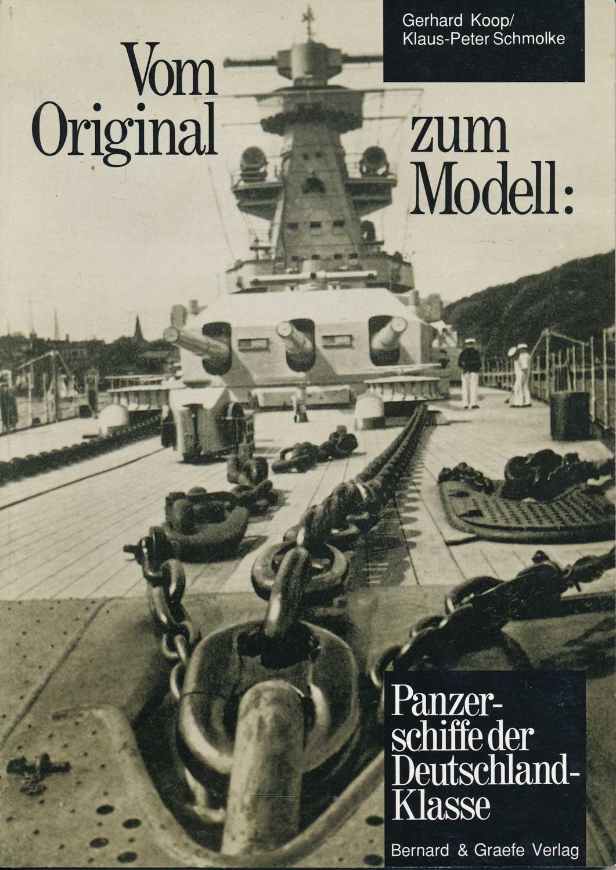 KOOP, Gerhard / SCHMOLKE, Klaus-Peter Vom Original zum Modell: Panzerschiffe der Deutschland-Klasse. Eine Bild- und Plandokumentation.