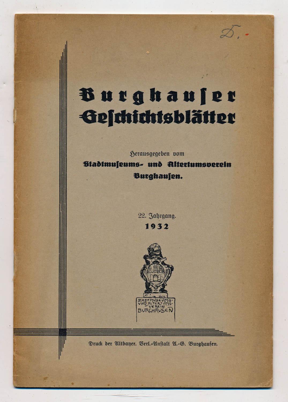 Burghauser Geschichtsblätter, hrggb. vom Stadtmuseums- und Altertumsverein Burghausen. hier: 22. Jahrgang 1932.