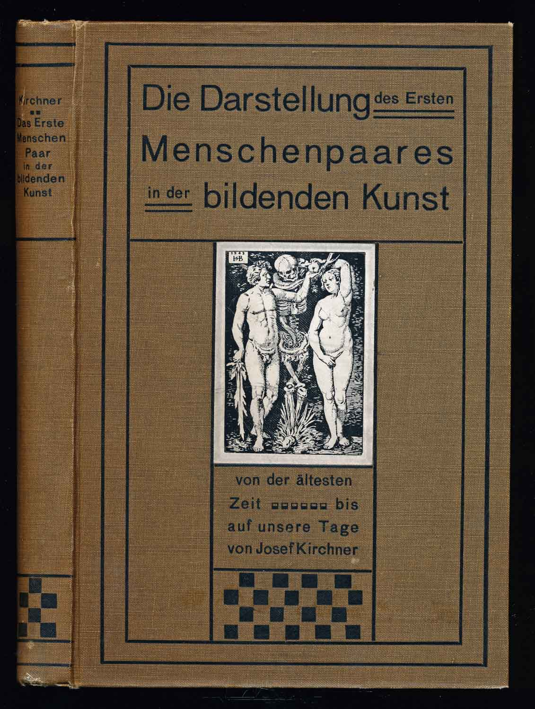 KIRCHER, Josef Die Darstellung des ersten Menschenpaares in der bildenden Kunst von der ältesten Zeit bis auf unsere Tage. 1. Aufl.