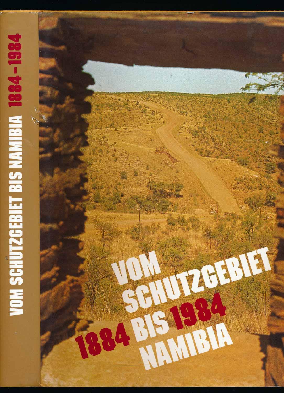 1884 - 1984. Vom Schutzgebiet bis Namibia.