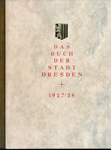 Das Buch der Stadt Dresden / The book of the City of Dresden 1927/28, hrggb. vom Rat der Stadt Dresden.