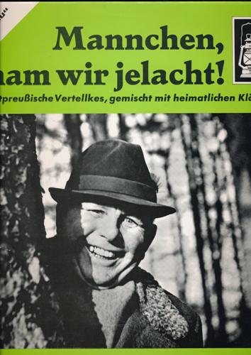 Mannchen, ham wir jelacht. Ostpreußische Vertellkes, gemischt mit heimatlichen Klängen. (Vinyl-LP 30-2001).