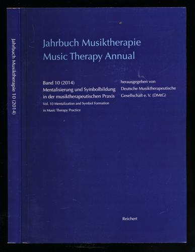 Jahrbuch Musiktherapie / Music Therapy Annual: Band 10:  Mentalisierung und Symbolbildung in der musiktherapeutischen Praxis / Mentalization and Symbol Formation in Music Therapy Practice.