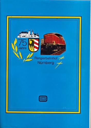 75 Jahre Rangierbahnhof Nürnberg 1903 - 1978.