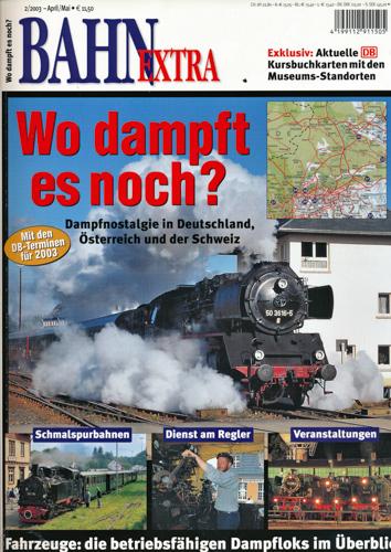 Bahn-Extra Heft 2/2003: Wo dampft es noch? Dampfnostalgie in Deutschland, Österereich und der Schweiz.