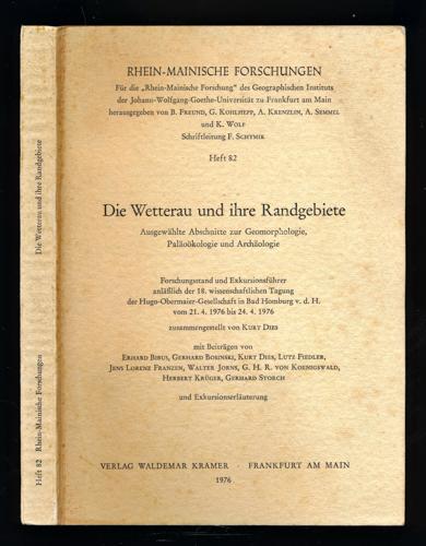 Die Wetterau und ihre Randgebiete. Ausgewählte Abschnitte zur Geomorphologie, Palööokologieund Archäologie.