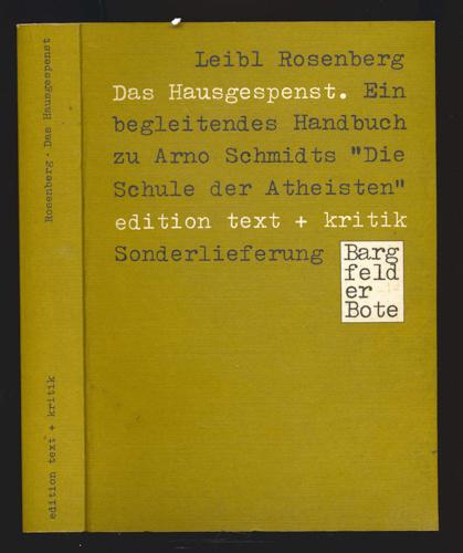 ROSENBERG, Leibl Das Hausgespenst. Ein begleitendes Handbuch zu Arno Schmidts `Die Schule der Atheisten`.
