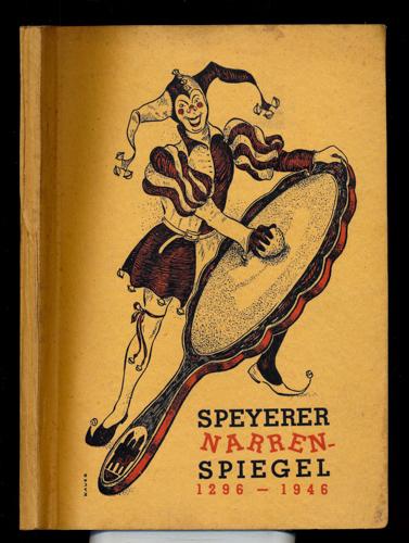 Speyerer Narrenspiegel 1296-1946. Jubiläumsgabe des Elferrates der SKG im Verkehrsverein EV zur 650-Jahrfeier der Speyerer Fasnacht.