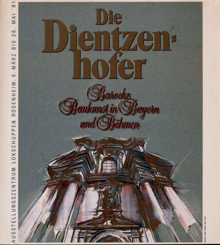 Die Dientzenhofer. Barocke Baukunst in Bayern und Böhmen.
