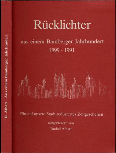 Rücklichter. Aus einem Bamberger Jahrhundert 1899 - 1991. Ein auf unsere Stadt reduziertes Zeitgeschehen.